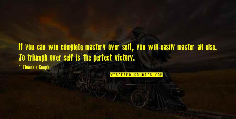 If You Can't Win Quotes By Thomas A Kempis: If you can win complete mastery over self,