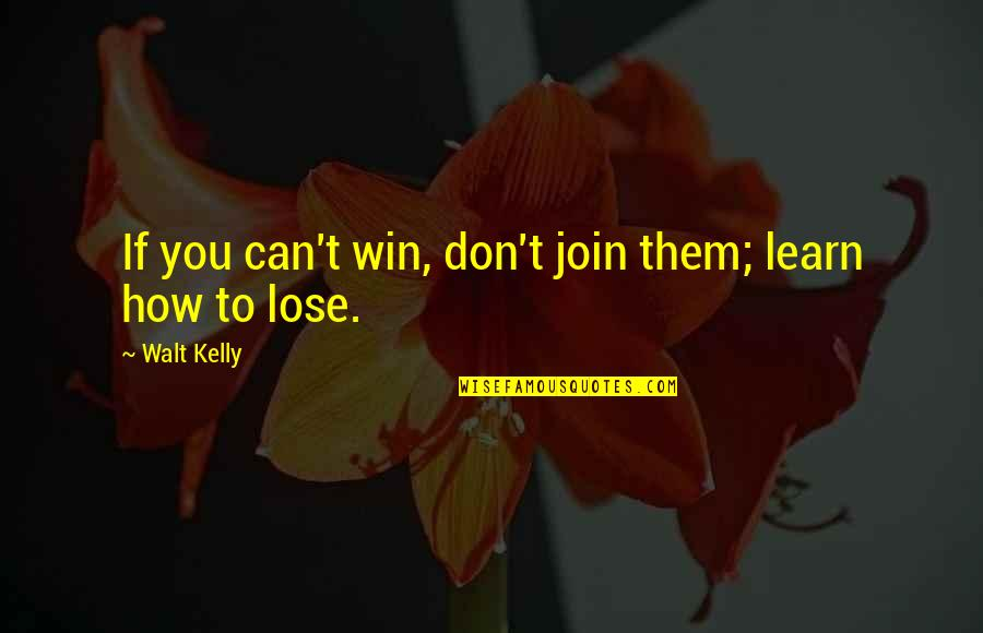 If You Can't Win Quotes By Walt Kelly: If you can't win, don't join them; learn