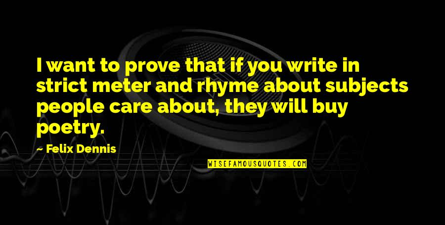If You Care Prove It Quotes By Felix Dennis: I want to prove that if you write