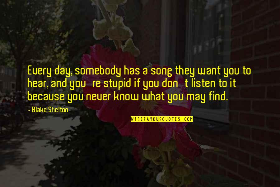 If You Don't Know What You Want Quotes By Blake Shelton: Every day, somebody has a song they want