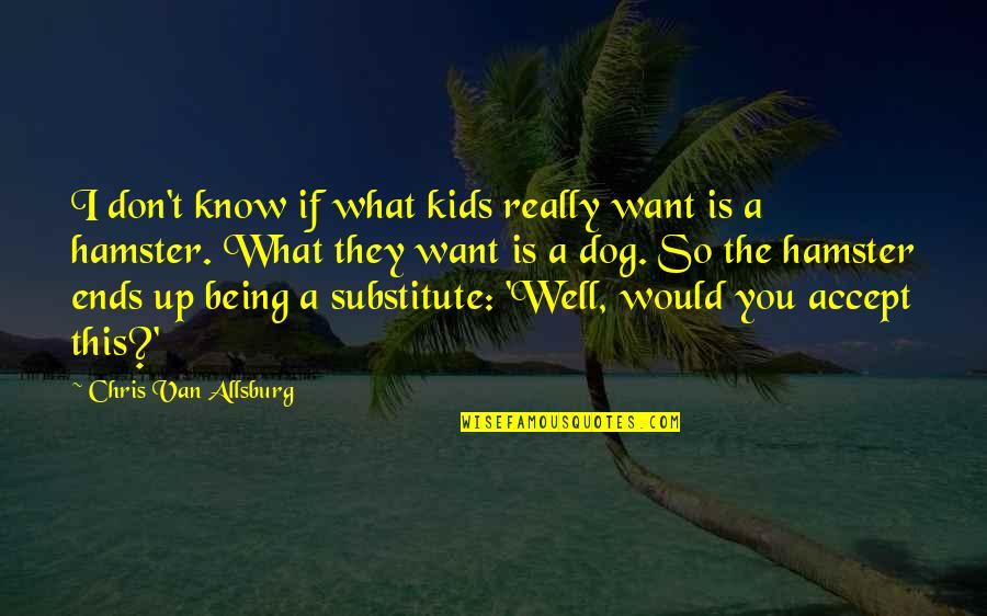 If You Don't Know What You Want Quotes By Chris Van Allsburg: I don't know if what kids really want