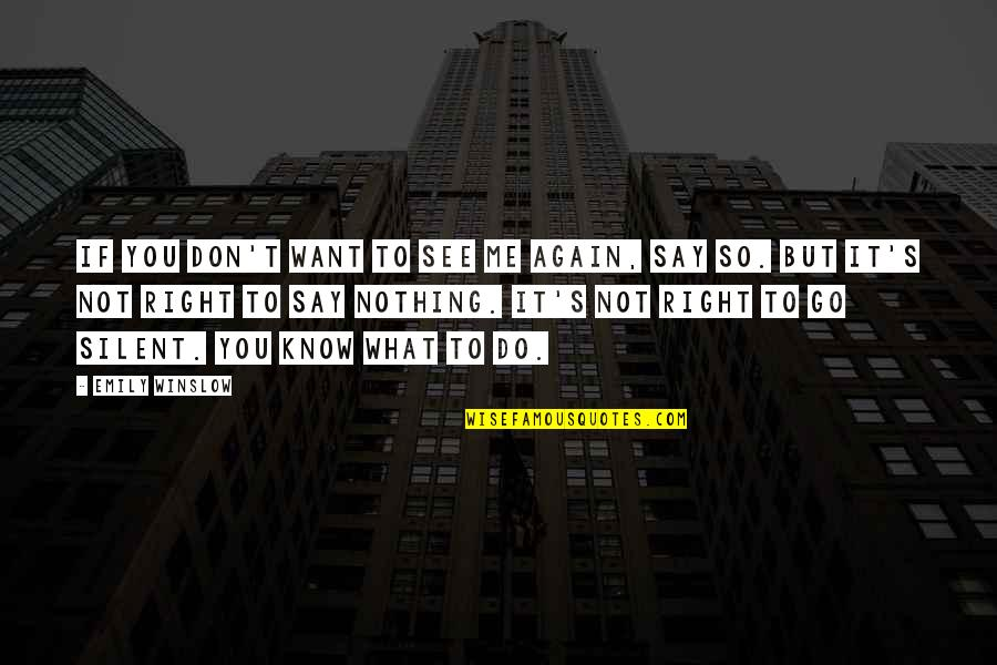 If You Don't Know What You Want Quotes By Emily Winslow: If you don't want to see me again,