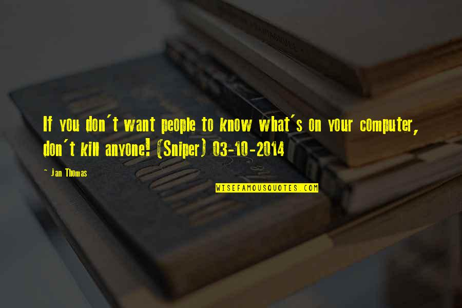 If You Don't Know What You Want Quotes By Jan Thomas: If you don't want people to know what's