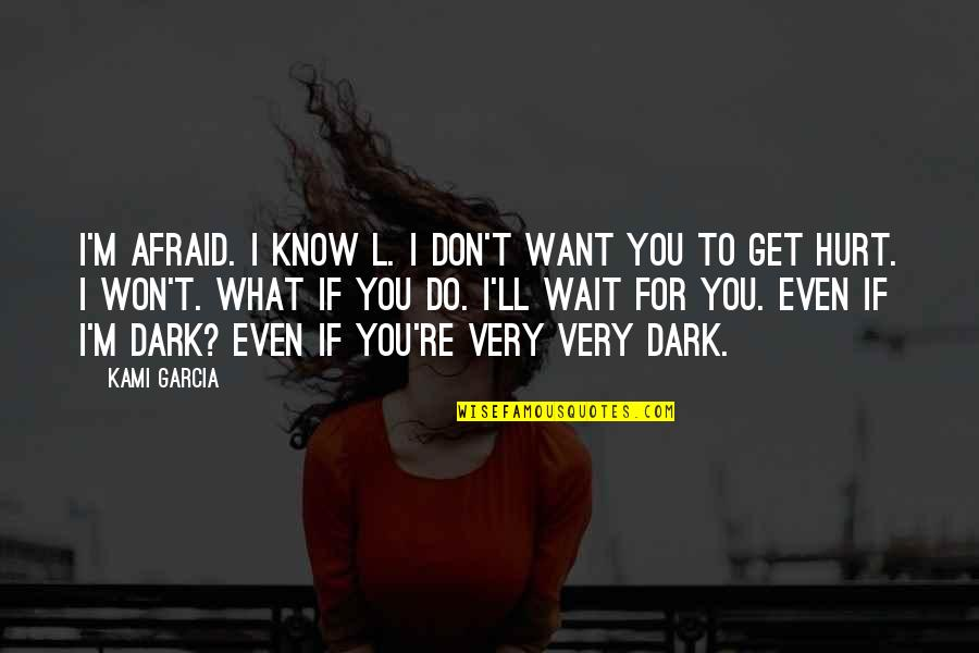 If You Don't Know What You Want Quotes By Kami Garcia: I'm afraid. I know L. I don't want