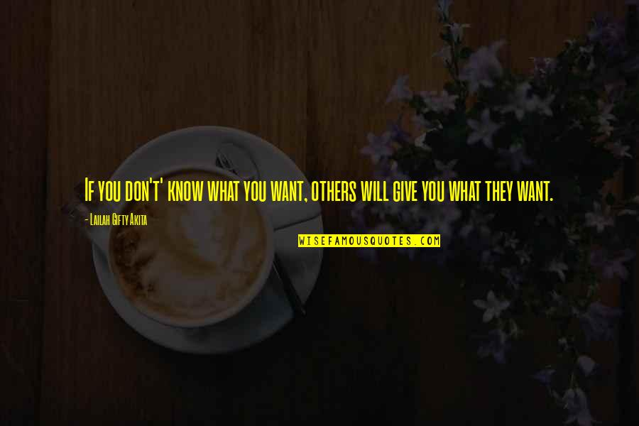If You Don't Know What You Want Quotes By Lailah Gifty Akita: If you don't' know what you want, others