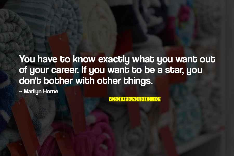 If You Don't Know What You Want Quotes By Marilyn Horne: You have to know exactly what you want