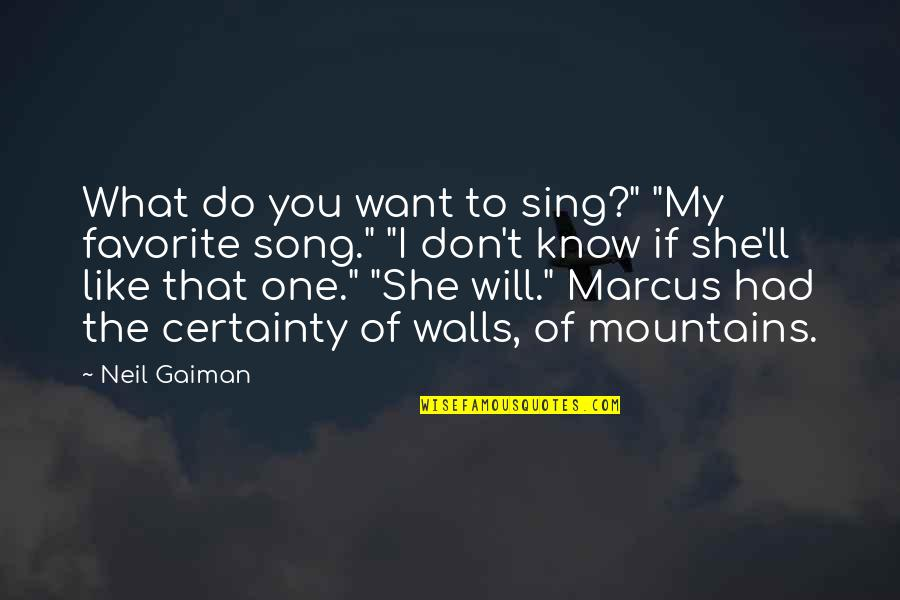 """If You Don't Know What You Want Quotes By Neil Gaiman: What do you want to sing?"""" """"My favorite"""