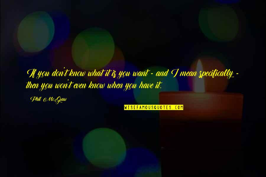 If You Don't Know What You Want Quotes By Phil McGraw: If you don't know what it is you