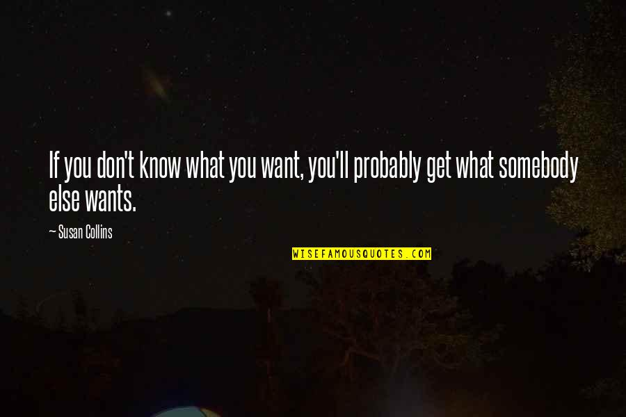 If You Don't Know What You Want Quotes By Susan Collins: If you don't know what you want, you'll