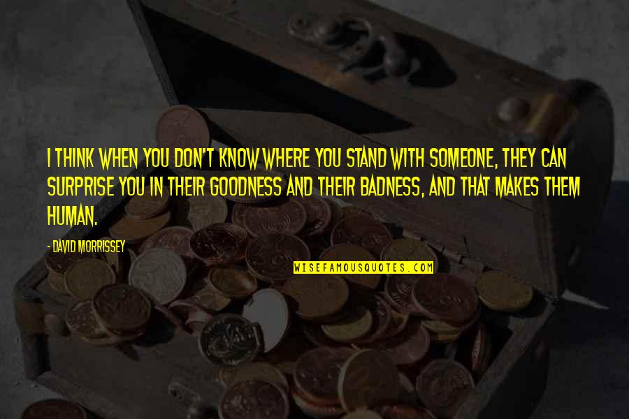 If You Don't Know Where You Stand Quotes By David Morrissey: I think when you don't know where you