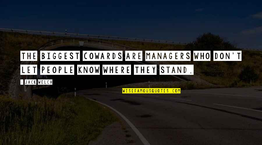 If You Don't Know Where You Stand Quotes By Jack Welch: The biggest cowards are managers who don't let