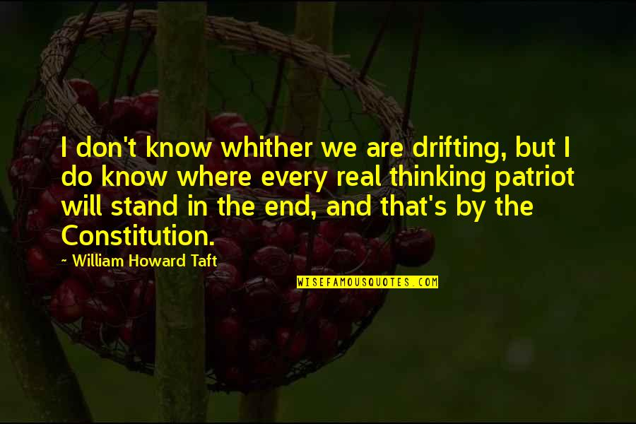 If You Don't Know Where You Stand Quotes By William Howard Taft: I don't know whither we are drifting, but