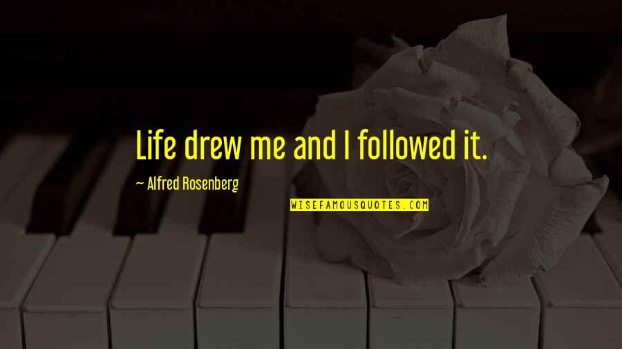 If You Don't Like Hunting Quotes By Alfred Rosenberg: Life drew me and I followed it.