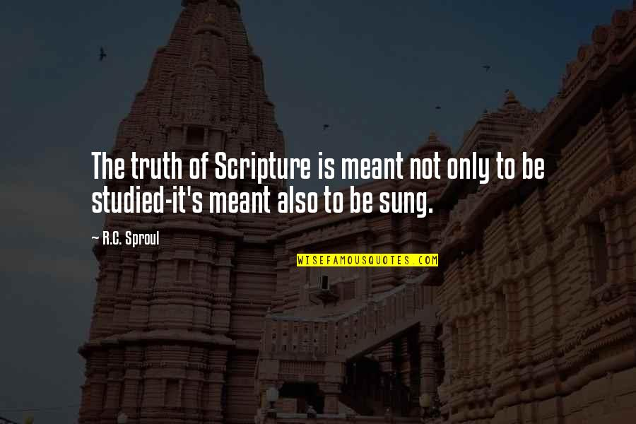 If You Don't Like Hunting Quotes By R.C. Sproul: The truth of Scripture is meant not only