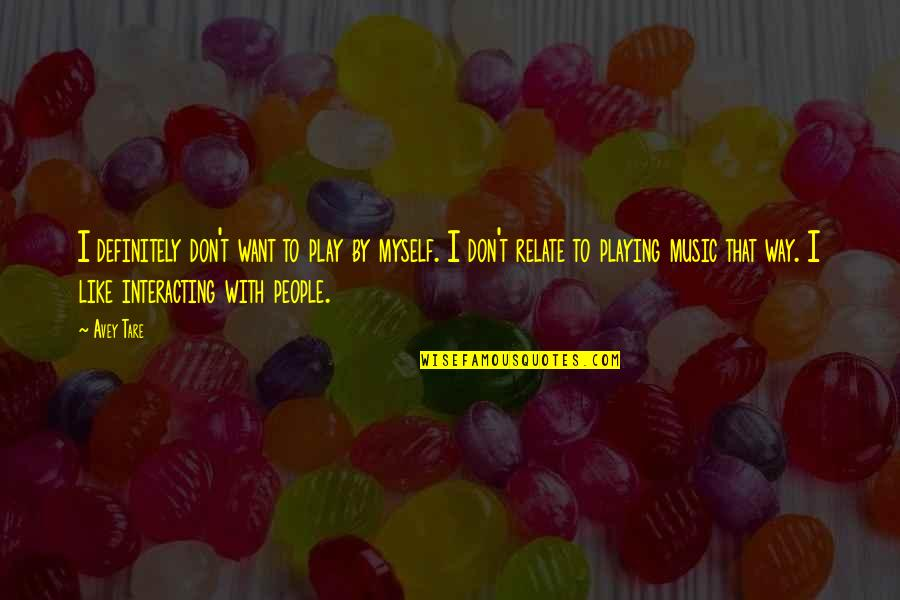 If You Don't Like Music Quotes By Avey Tare: I definitely don't want to play by myself.