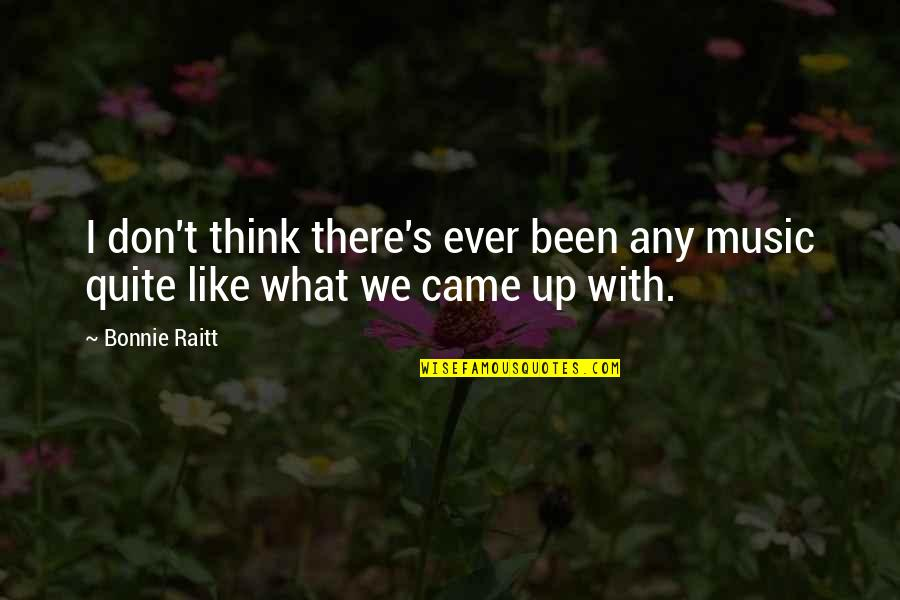 If You Don't Like Music Quotes By Bonnie Raitt: I don't think there's ever been any music