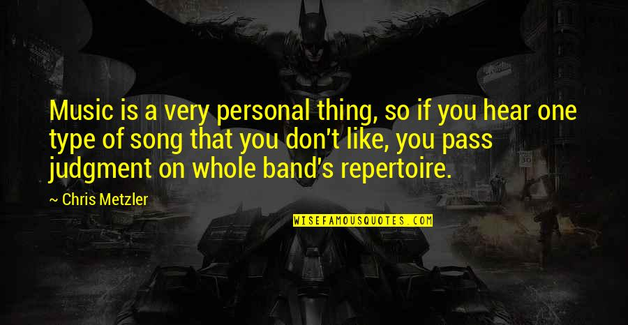 If You Don't Like Music Quotes By Chris Metzler: Music is a very personal thing, so if