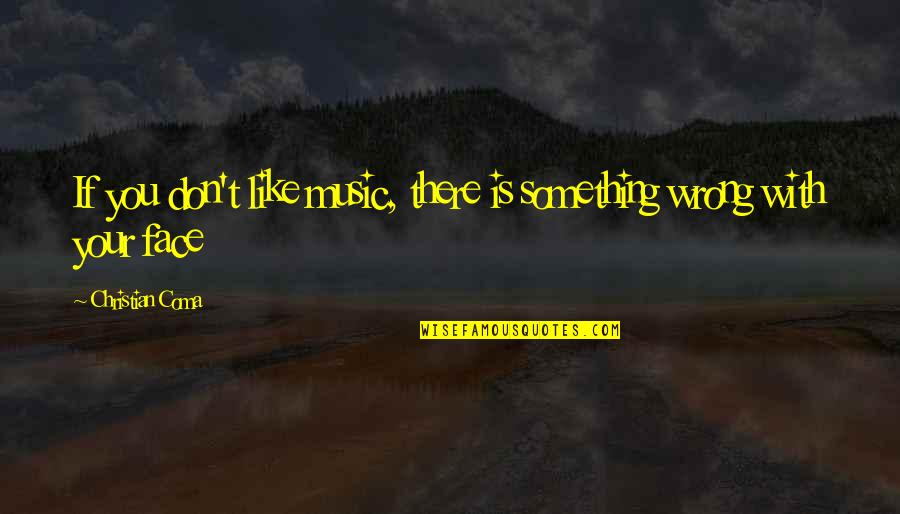 If You Don't Like Music Quotes By Christian Coma: If you don't like music, there is something
