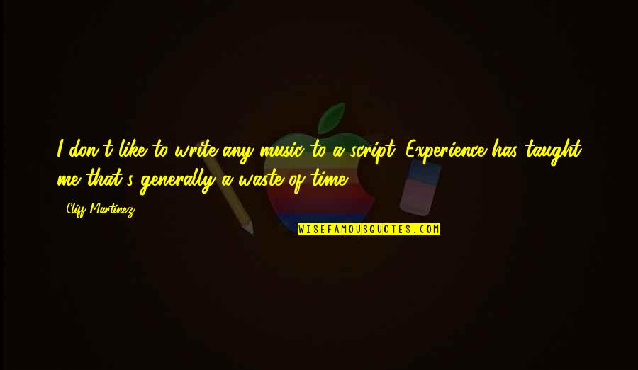 If You Don't Like Music Quotes By Cliff Martinez: I don't like to write any music to