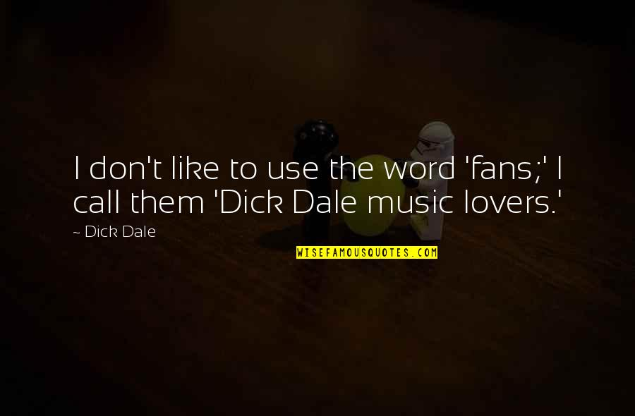 If You Don't Like Music Quotes By Dick Dale: I don't like to use the word 'fans;'
