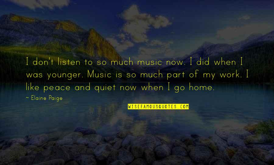 If You Don't Like Music Quotes By Elaine Paige: I don't listen to so much music now.