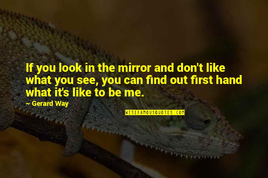 If You Don't Like Music Quotes By Gerard Way: If you look in the mirror and don't
