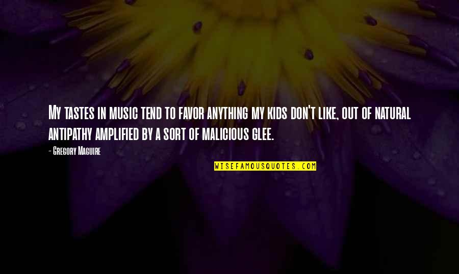 If You Don't Like Music Quotes By Gregory Maguire: My tastes in music tend to favor anything