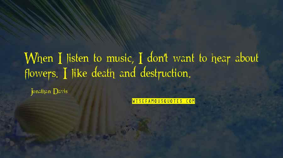 If You Don't Like Music Quotes By Jonathan Davis: When I listen to music, I don't want