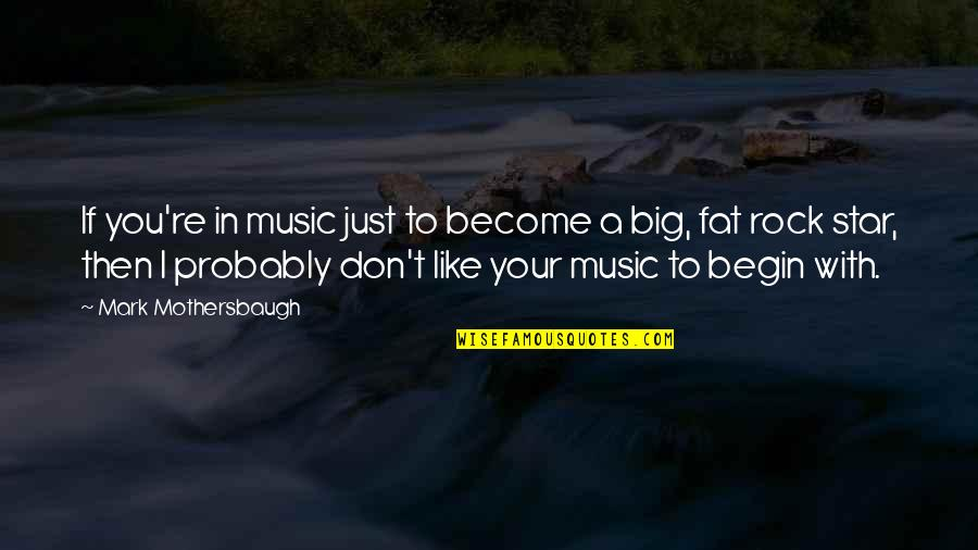 If You Don't Like Music Quotes By Mark Mothersbaugh: If you're in music just to become a
