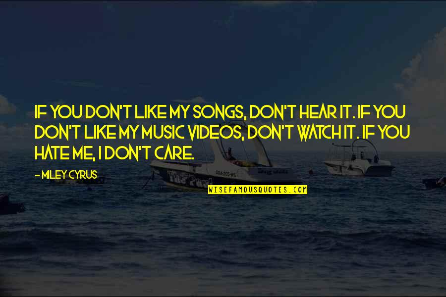 If You Don't Like Music Quotes By Miley Cyrus: If you don't like my songs, don't hear