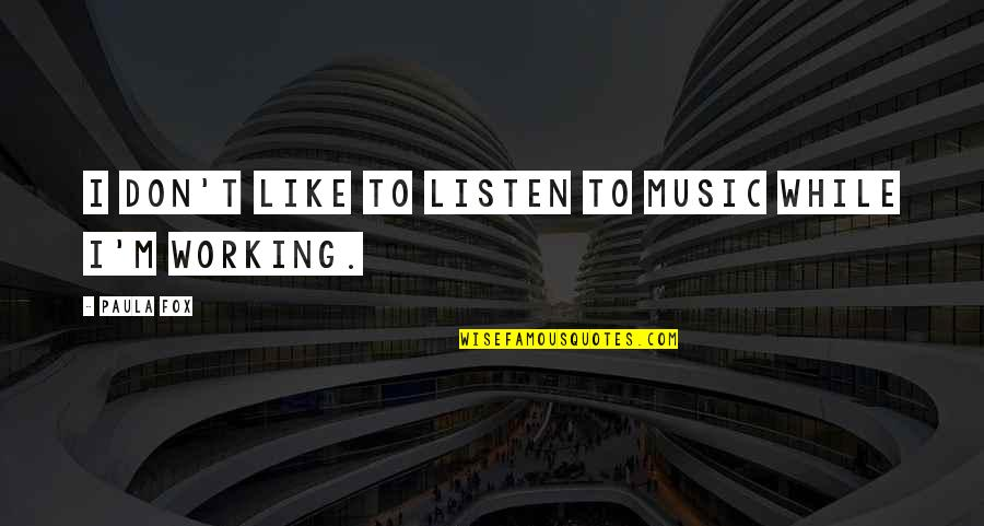 If You Don't Like Music Quotes By Paula Fox: I don't like to listen to music while