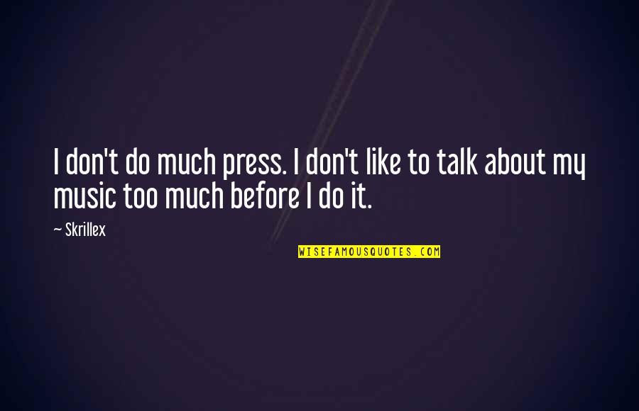 If You Don't Like Music Quotes By Skrillex: I don't do much press. I don't like
