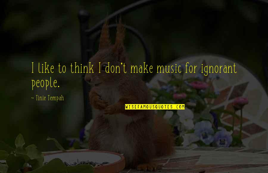 If You Don't Like Music Quotes By Tinie Tempah: I like to think I don't make music