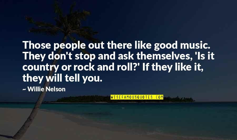 If You Don't Like Music Quotes By Willie Nelson: Those people out there like good music. They