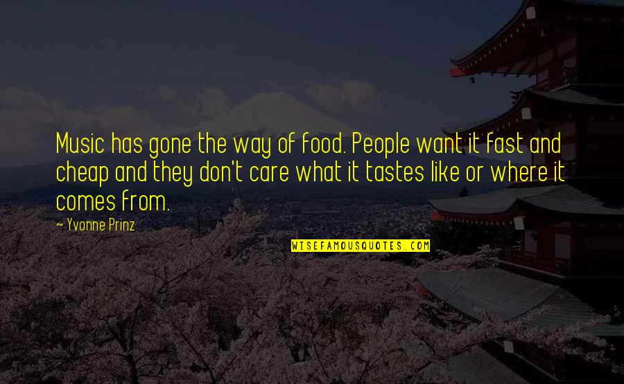 If You Don't Like Music Quotes By Yvonne Prinz: Music has gone the way of food. People