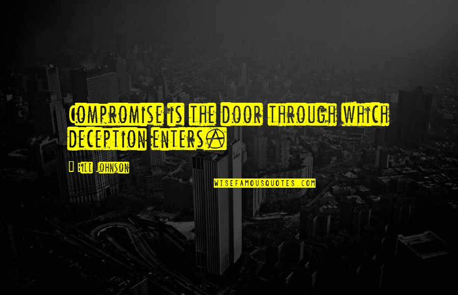 If You Have To Think About It Twice Quotes By Bill Johnson: Compromise is the door through which deception enters.