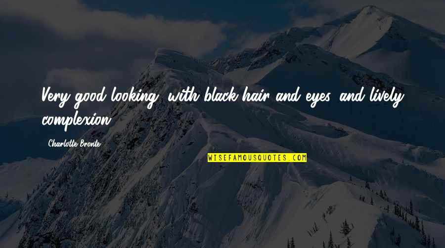 If You Have To Think About It Twice Quotes By Charlotte Bronte: Very good looking, with black hair and eyes,