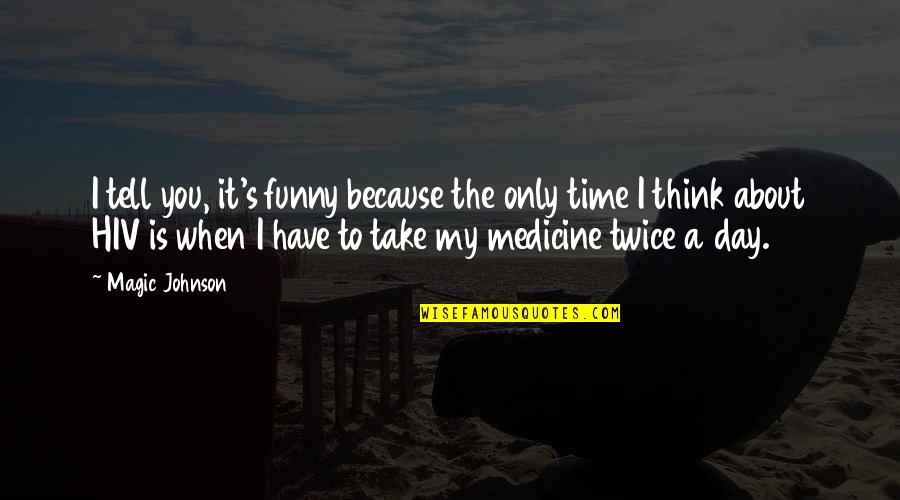 If You Have To Think About It Twice Quotes By Magic Johnson: I tell you, it's funny because the only