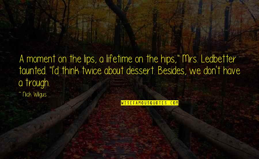 If You Have To Think About It Twice Quotes By Nick Wilgus: A moment on the lips, a lifetime on
