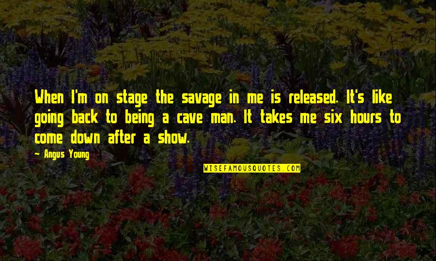 If You Like Me Show It Quotes By Angus Young: When I'm on stage the savage in me
