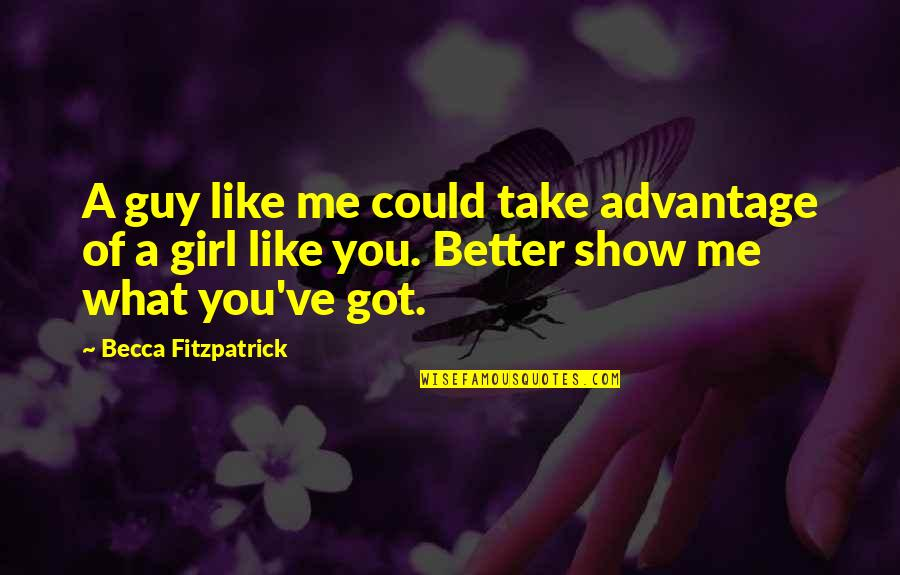 If You Like Me Show It Quotes By Becca Fitzpatrick: A guy like me could take advantage of