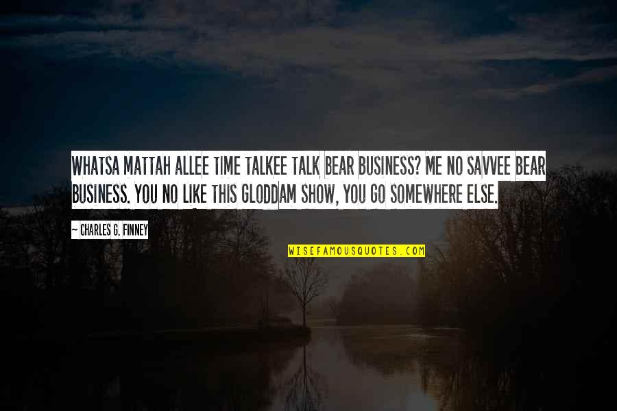 If You Like Me Show It Quotes By Charles G. Finney: Whatsa mattah allee time talkee talk bear business?