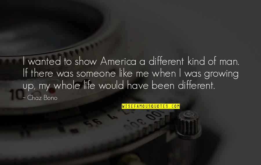 If You Like Me Show It Quotes By Chaz Bono: I wanted to show America a different kind
