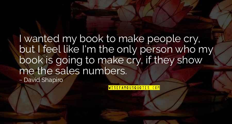 If You Like Me Show It Quotes By David Shapiro: I wanted my book to make people cry,