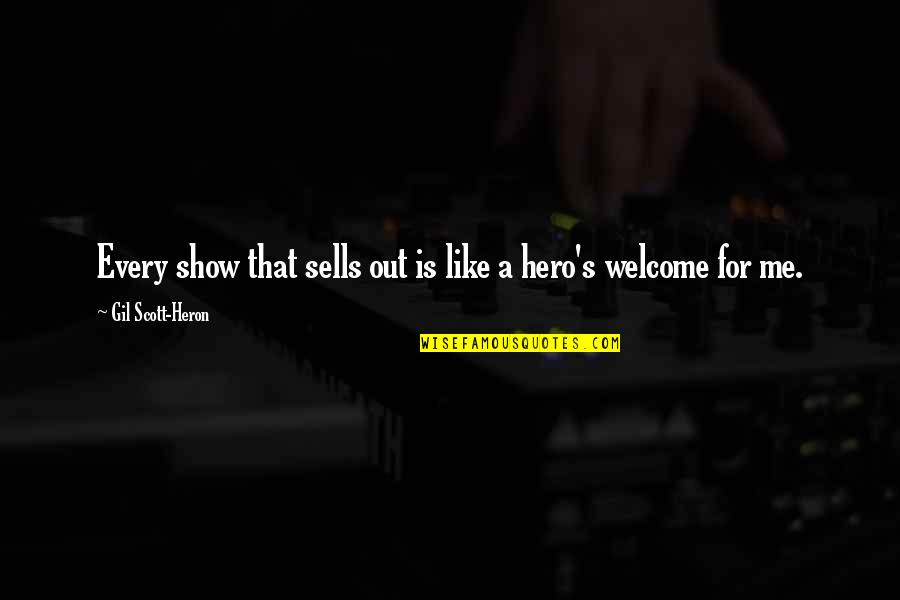 If You Like Me Show It Quotes By Gil Scott-Heron: Every show that sells out is like a