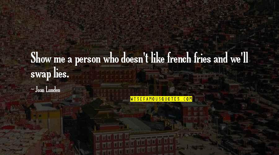 If You Like Me Show It Quotes By Joan Lunden: Show me a person who doesn't like french