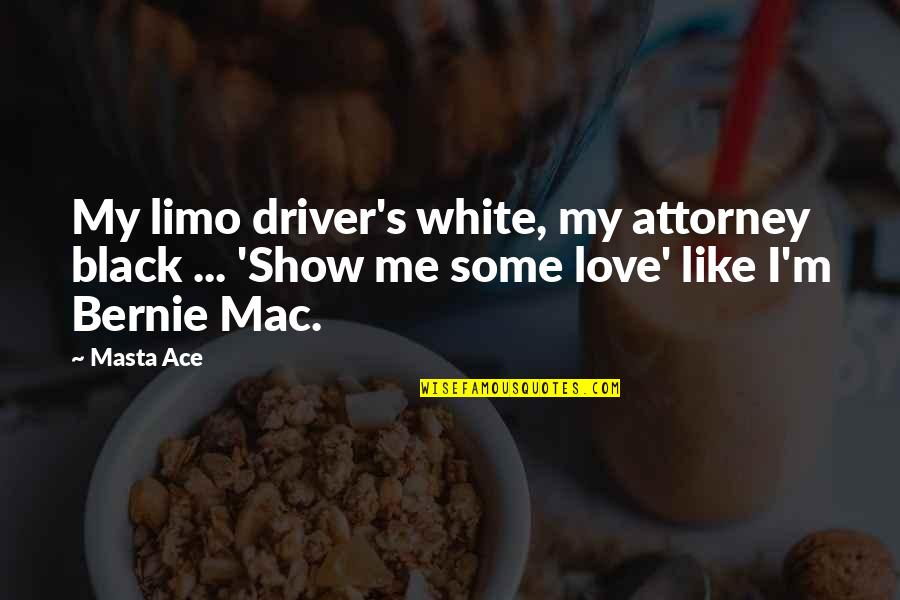 If You Like Me Show It Quotes By Masta Ace: My limo driver's white, my attorney black ...