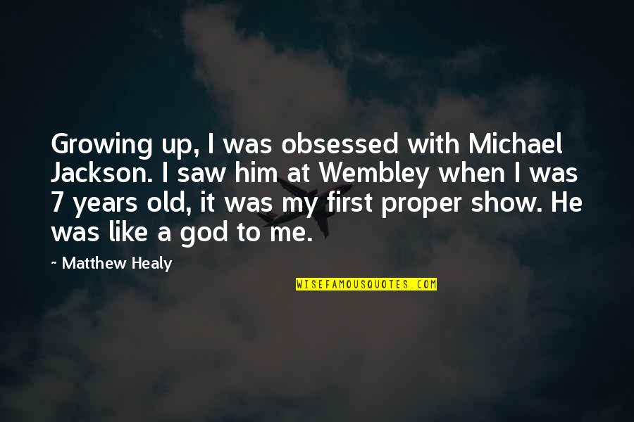 If You Like Me Show It Quotes By Matthew Healy: Growing up, I was obsessed with Michael Jackson.