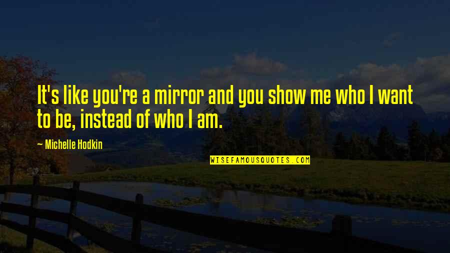 If You Like Me Show It Quotes By Michelle Hodkin: It's like you're a mirror and you show