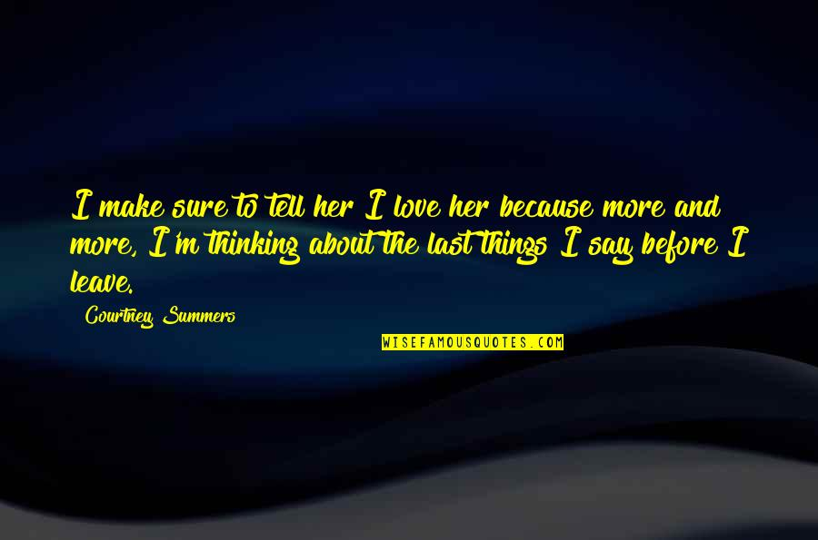 If You Love Her Tell Her Quotes By Courtney Summers: I make sure to tell her I love